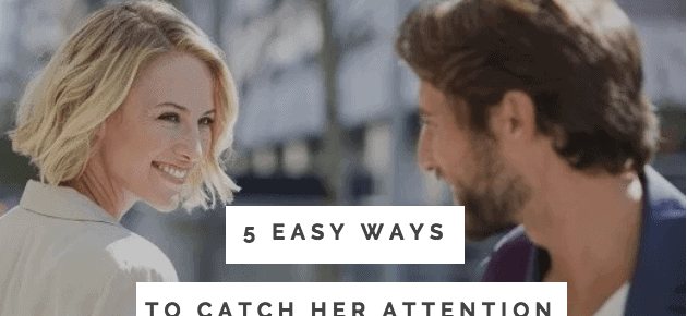 5 Ways To Catch A Woman's Attention Without Saying A Word