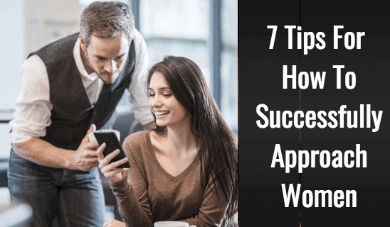 7 Tips For Successfully Approaching Women